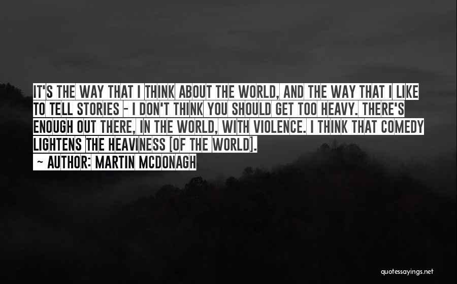 Martin McDonagh Quotes 1999219
