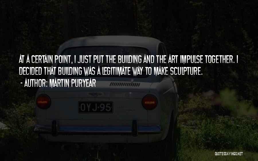 Martin Puryear Quotes 689963