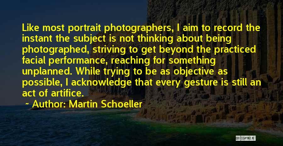 Martin Schoeller Quotes 870829
