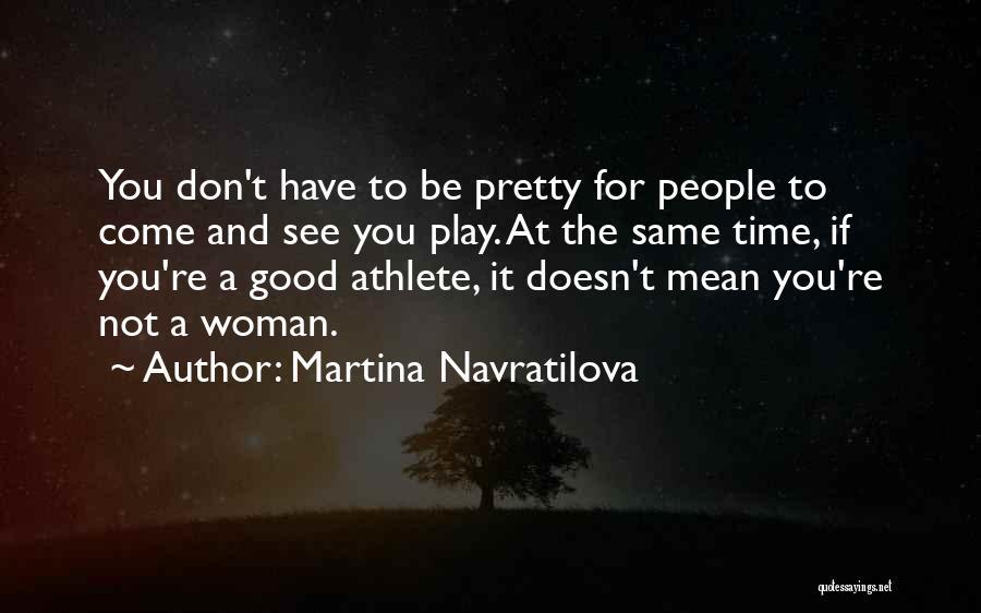 Martina Navratilova Quotes 1382661