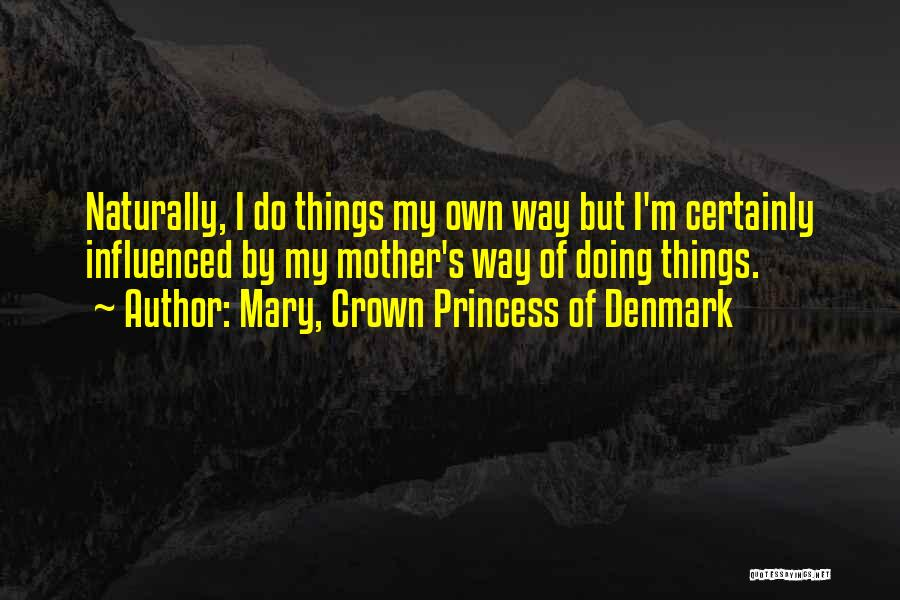 Mary, Crown Princess Of Denmark Quotes 689050