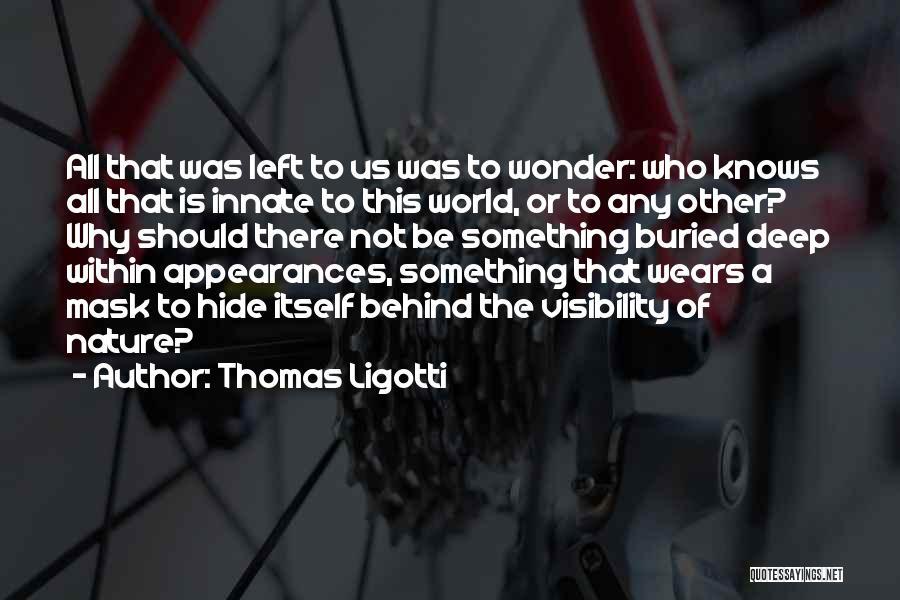 Mask Quotes By Thomas Ligotti