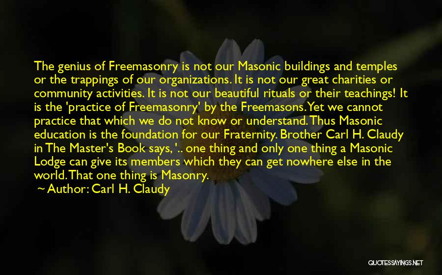 Masonic Lodge Quotes By Carl H. Claudy