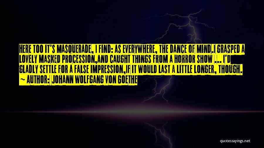 Masquerade Dance Quotes By Johann Wolfgang Von Goethe