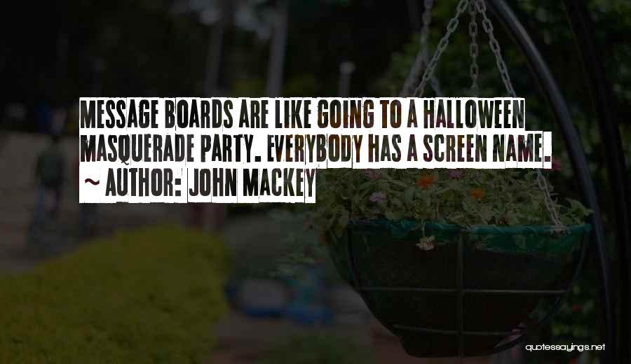 Masquerade Party Quotes By John Mackey