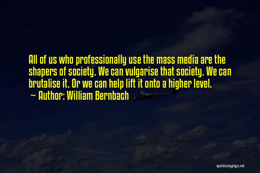 Mass Media And Society Quotes By William Bernbach