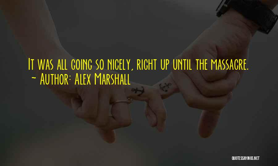 Massacre Quotes By Alex Marshall