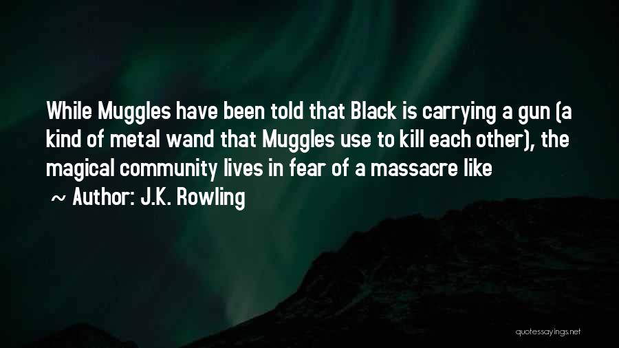 Massacre Quotes By J.K. Rowling