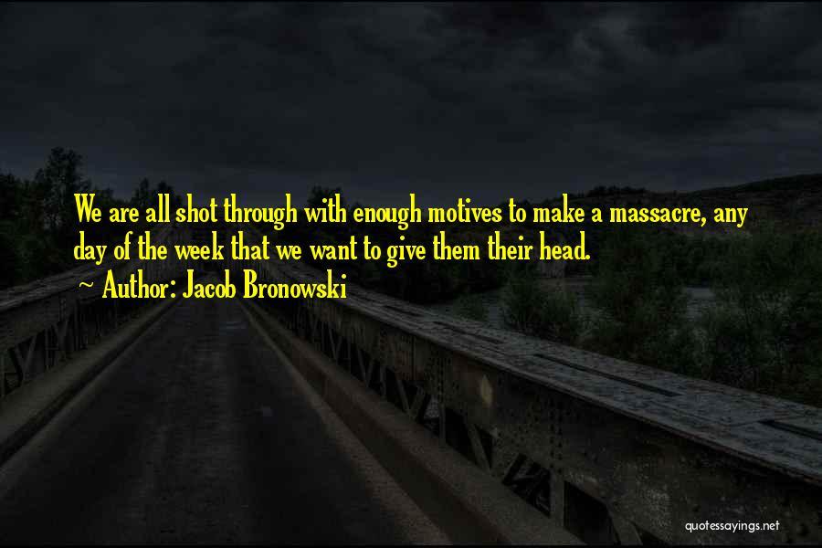 Massacre Quotes By Jacob Bronowski