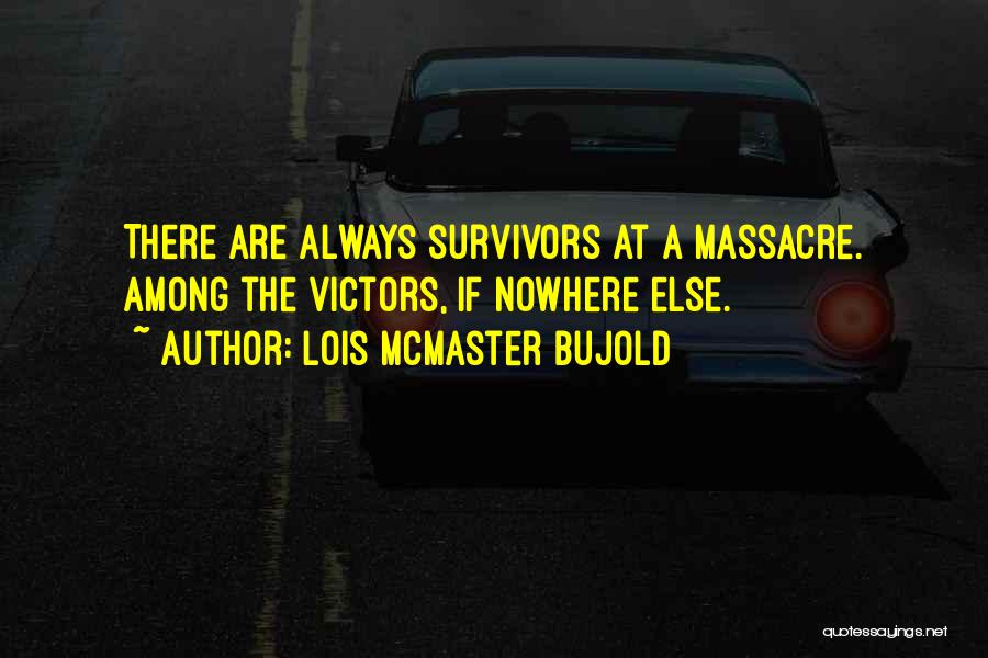 Massacre Quotes By Lois McMaster Bujold