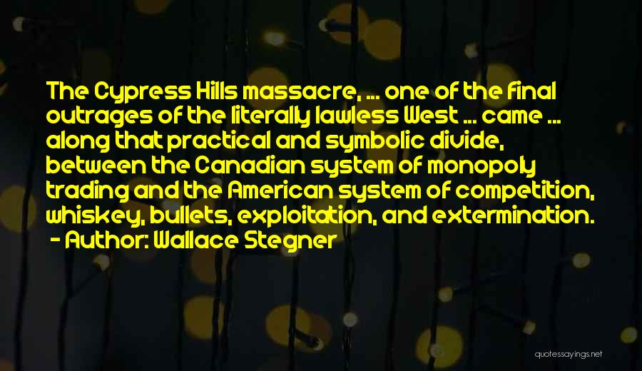 Massacre Quotes By Wallace Stegner