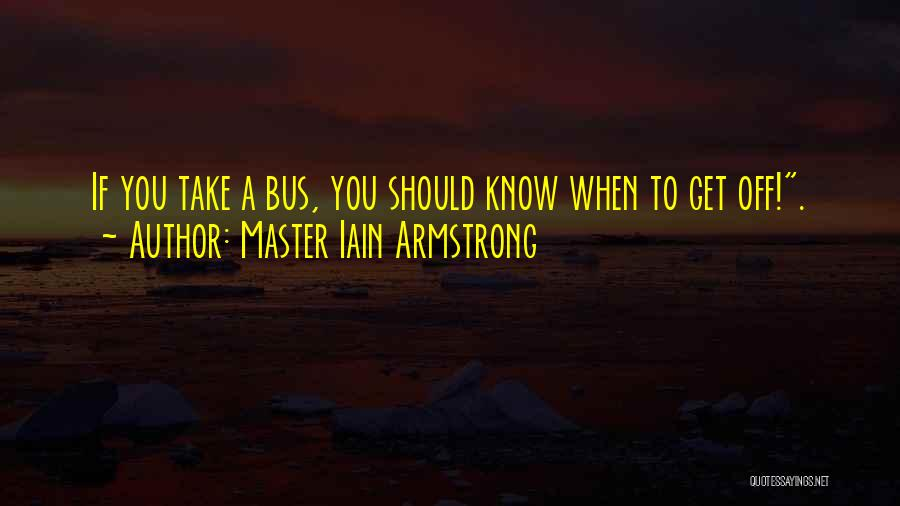 Master Iain Armstrong Quotes 2176885