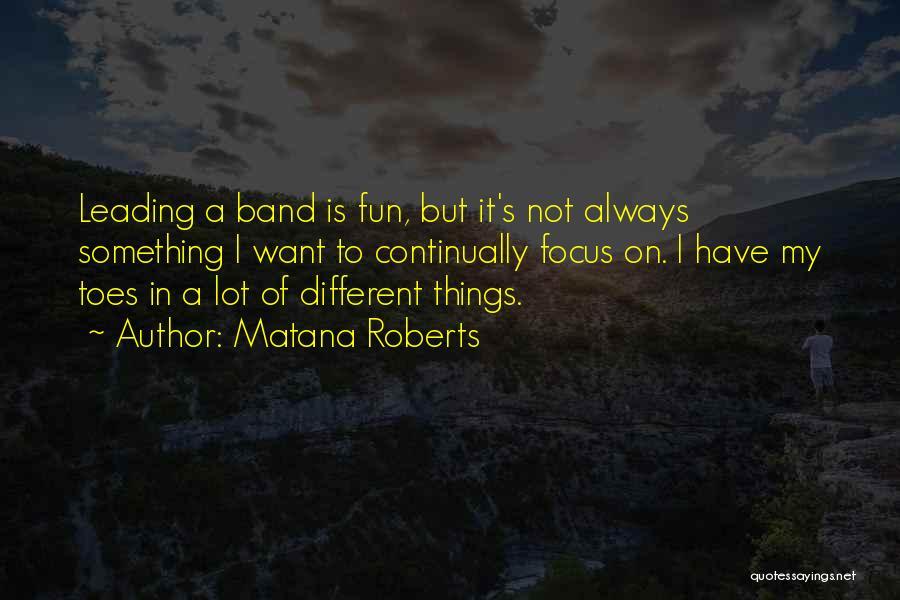 Matana Roberts Quotes 965315
