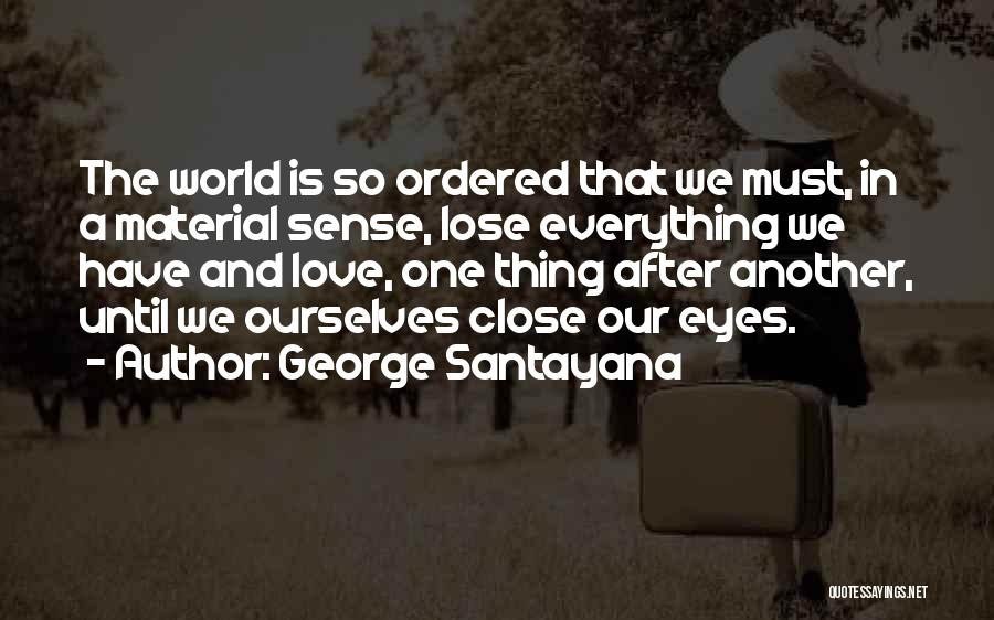 Material Things Over Love Quotes By George Santayana