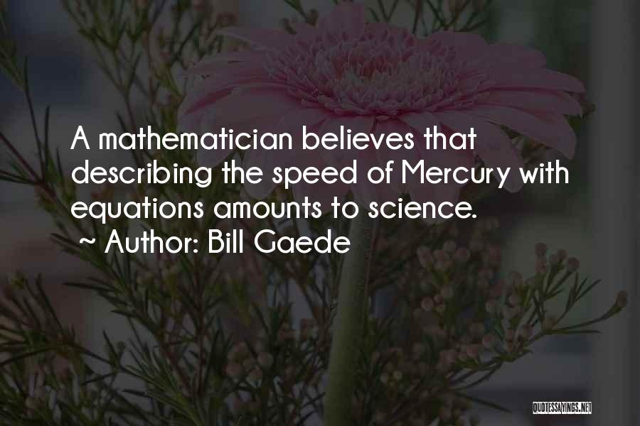 Mathematical Equations Quotes By Bill Gaede