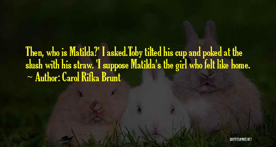 Matilda Quotes By Carol Rifka Brunt