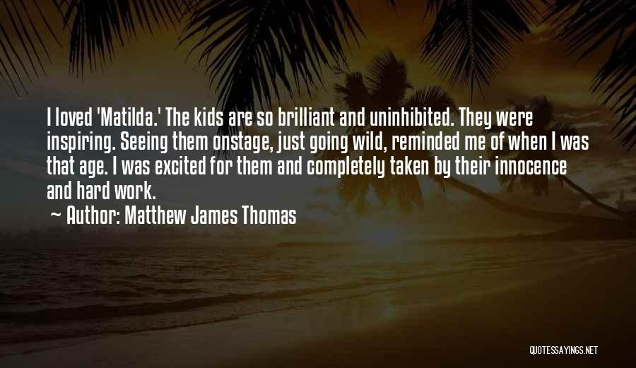 Matilda Quotes By Matthew James Thomas