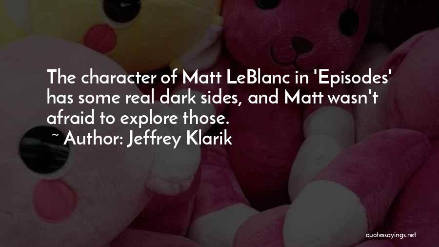 Matt Leblanc Episodes Quotes By Jeffrey Klarik