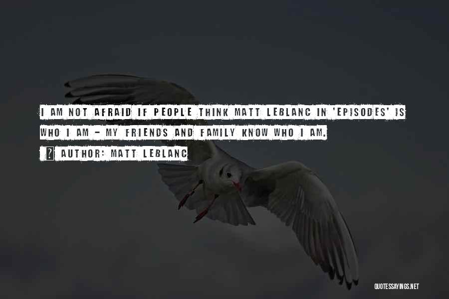 Matt Leblanc Episodes Quotes By Matt LeBlanc