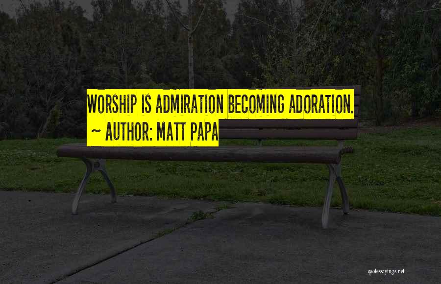 Matt Papa Quotes 337414
