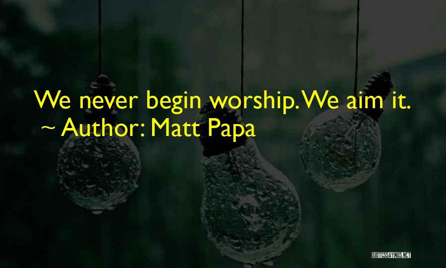 Matt Papa Quotes 705284