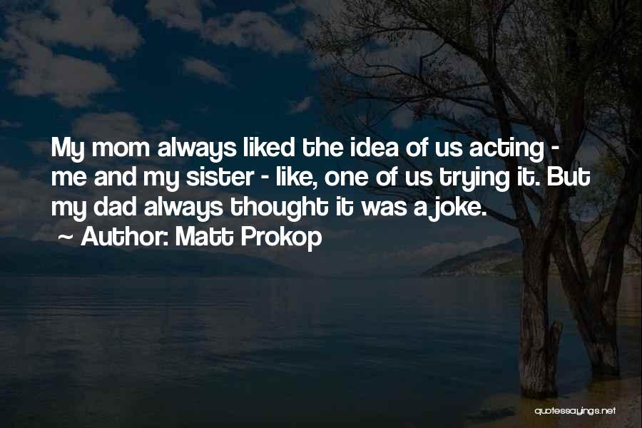 Matt Prokop Quotes 274451