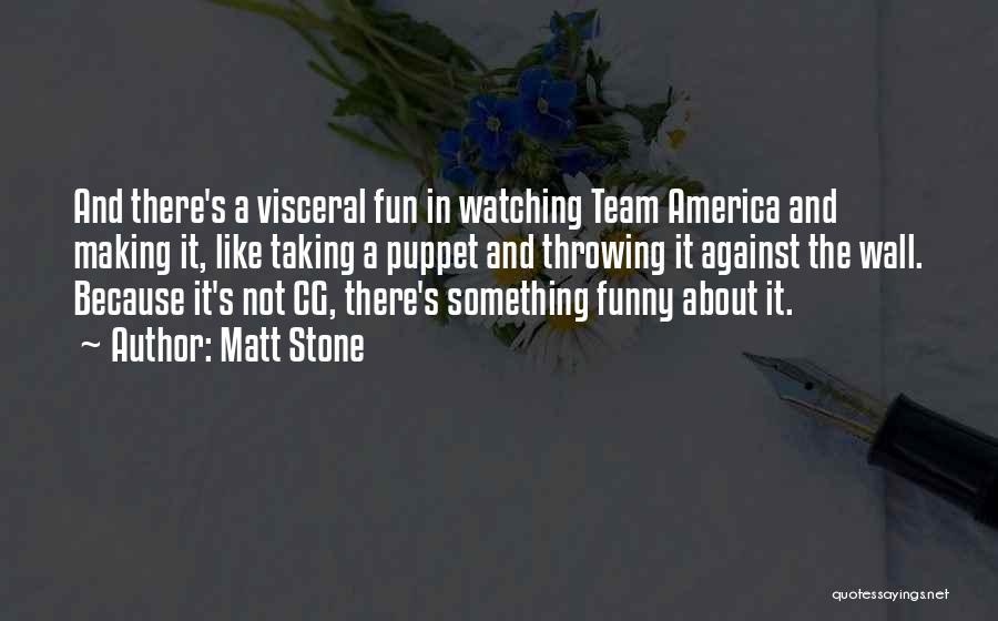 Matt Stone Quotes 1081154