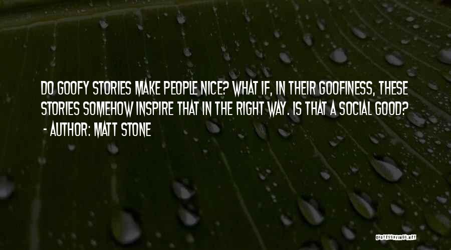 Matt Stone Quotes 113024