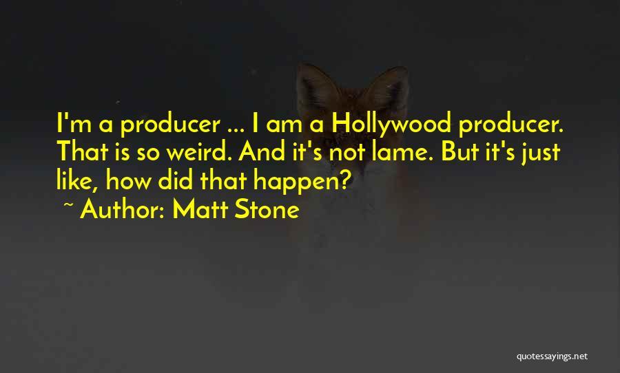 Matt Stone Quotes 1271155