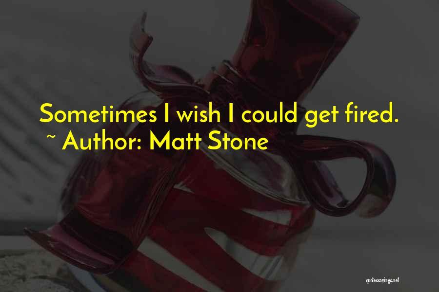 Matt Stone Quotes 1287633