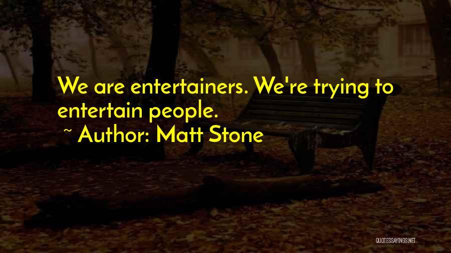 Matt Stone Quotes 1482813