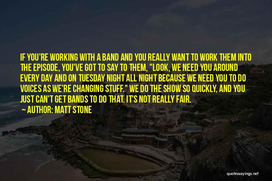 Matt Stone Quotes 1931389