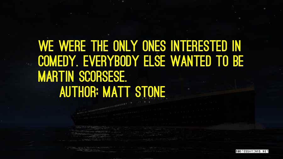 Matt Stone Quotes 196909
