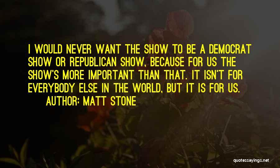 Matt Stone Quotes 2043713