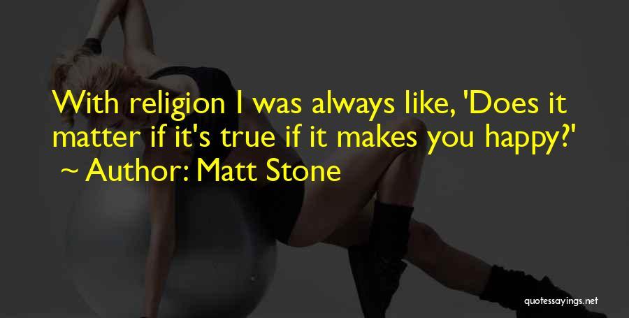 Matt Stone Quotes 2048877