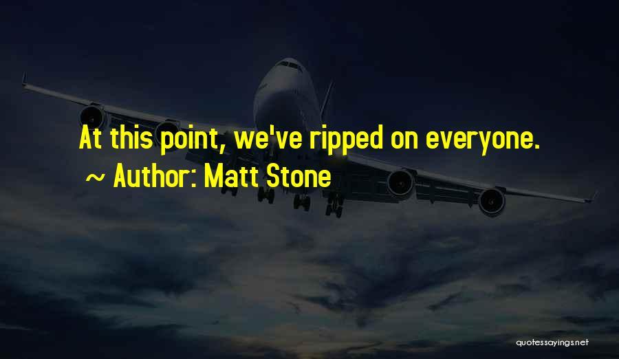 Matt Stone Quotes 231433