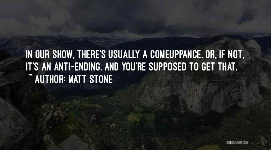 Matt Stone Quotes 242122