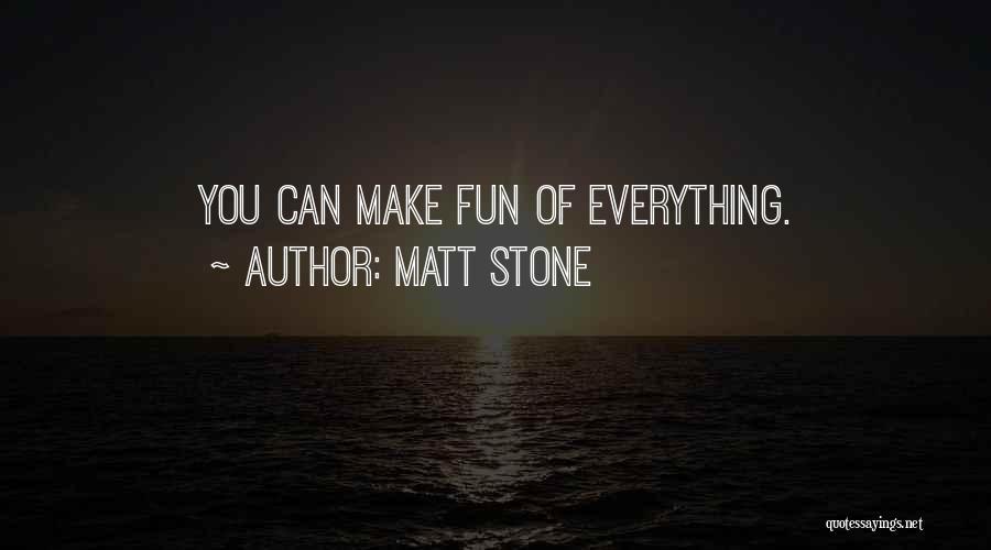 Matt Stone Quotes 325764