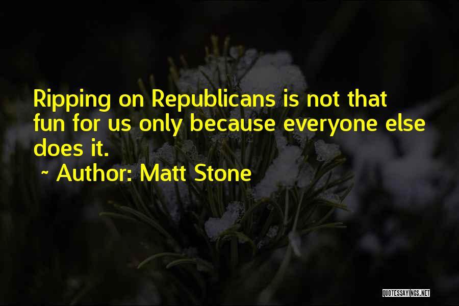 Matt Stone Quotes 411863