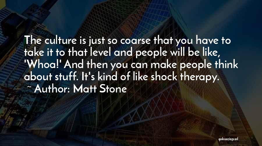 Matt Stone Quotes 660408