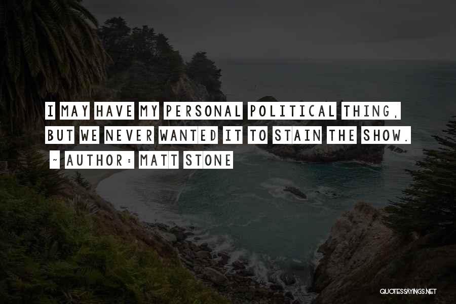 Matt Stone Quotes 862970