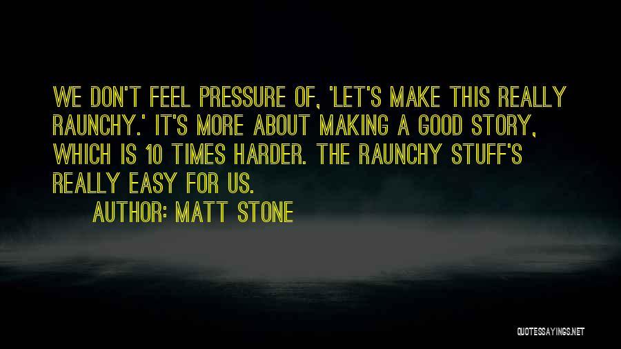 Matt Stone Quotes 892427