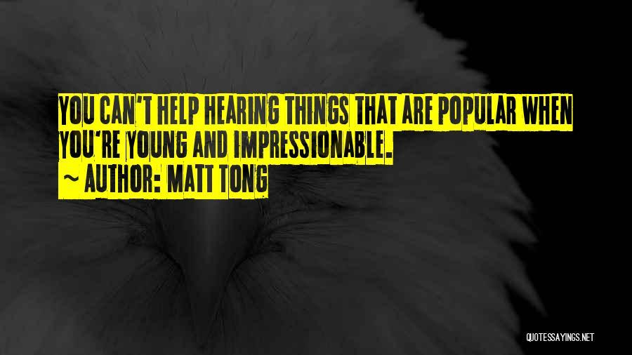 Matt Tong Quotes 1092463