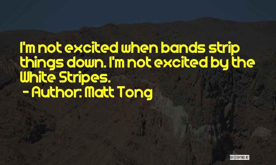 Matt Tong Quotes 1545055