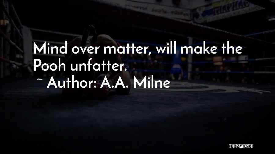Matter Over Mind Quotes By A.A. Milne