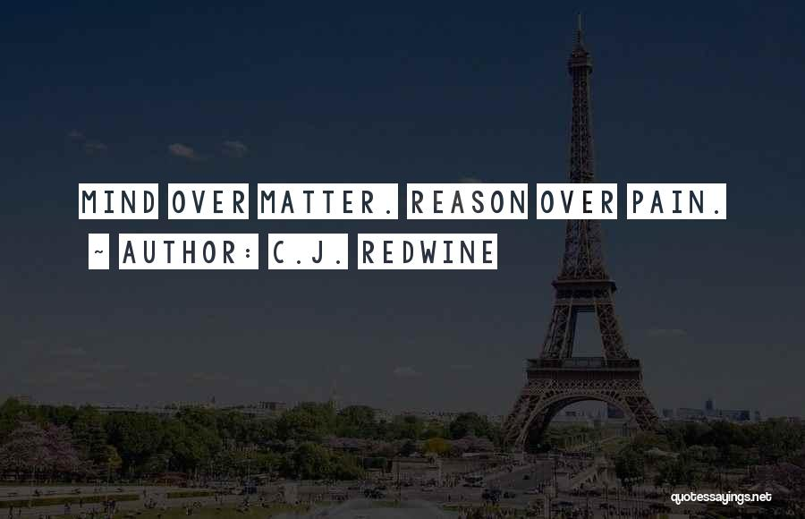 Matter Over Mind Quotes By C.J. Redwine