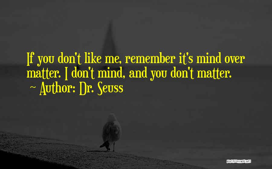 Matter Over Mind Quotes By Dr. Seuss