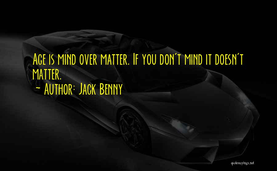 Matter Over Mind Quotes By Jack Benny