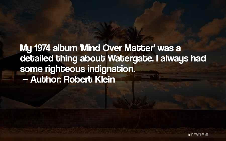 Matter Over Mind Quotes By Robert Klein