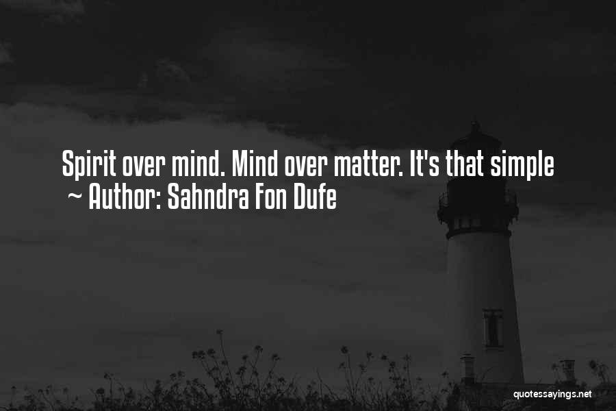 Matter Over Mind Quotes By Sahndra Fon Dufe